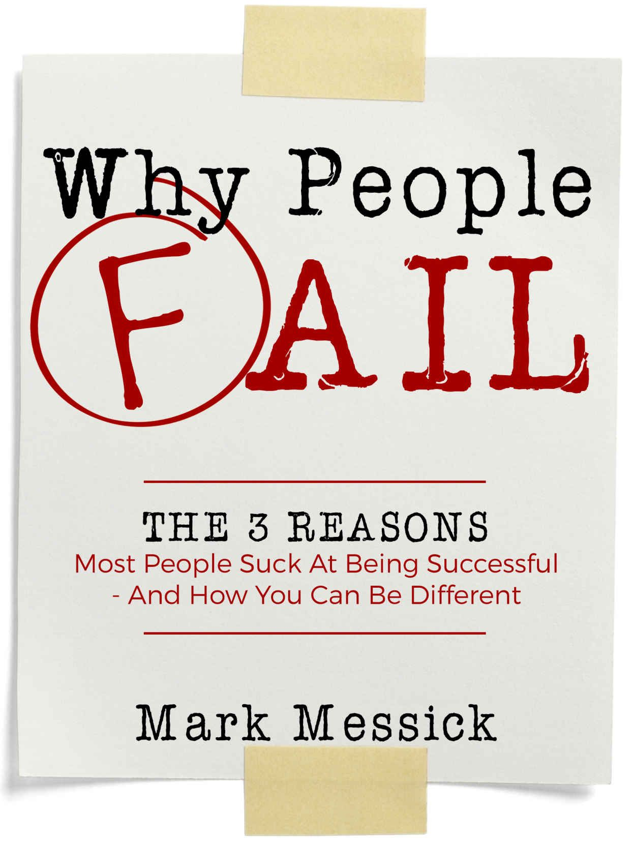 Why People Fail: The 3 Reasons Most People Suck At Being Successful - And How You Can Be Different, Mark Messick - Amazon.com