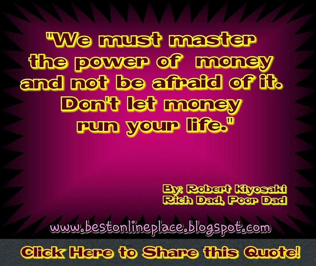 Rich Dad Poor Dad Quotes We Must Master The Power Of Money And Not Be Afraid Of Itdon't