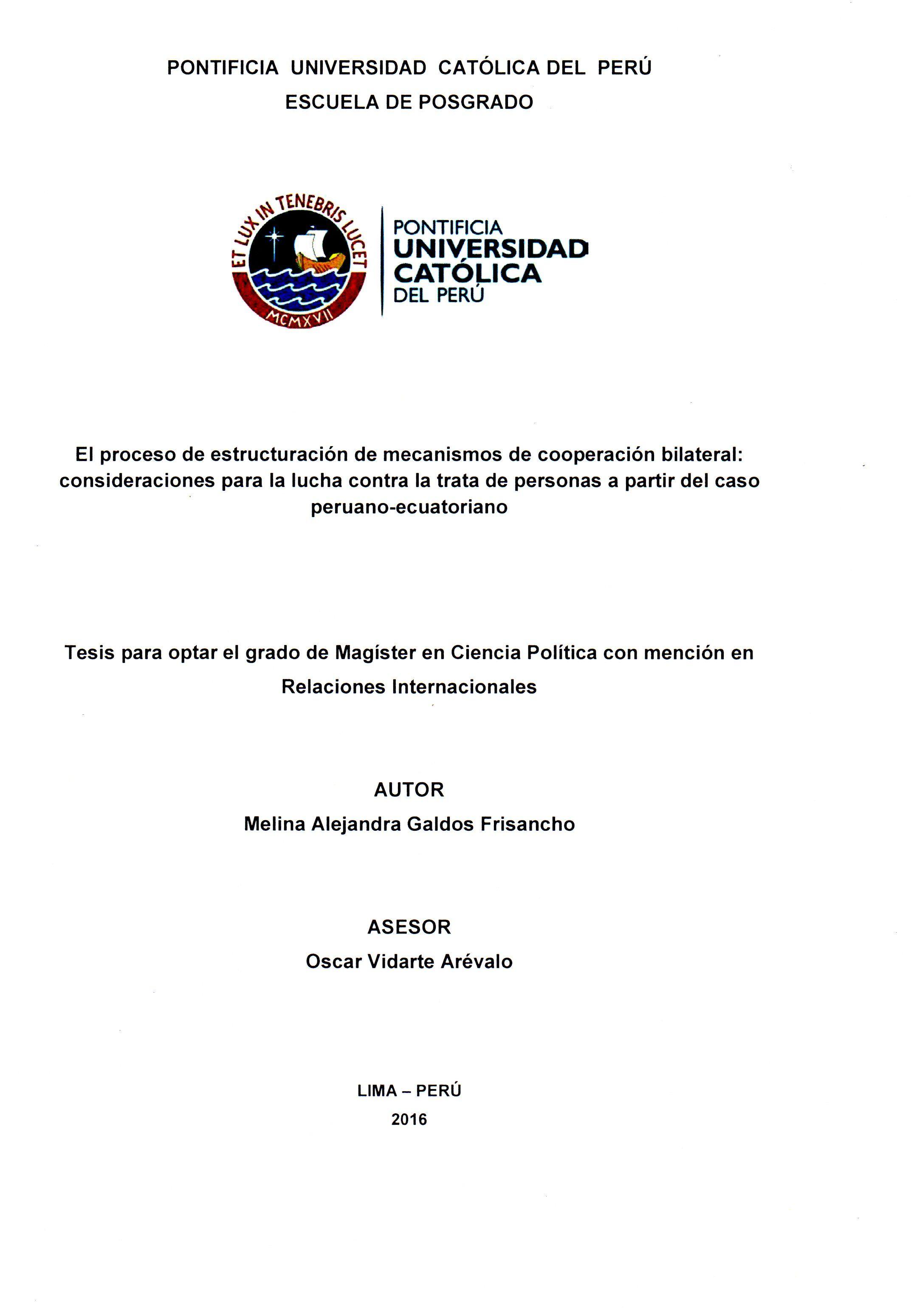 El proceso de estructuración de mecanismos de cooperación bilateral : consideraciones para la lucha contra la trata de personas a partir del caso peruano-ecuatoriano / Melina Alejandra Galdos Frisancho (2016) / HQ 281 G18