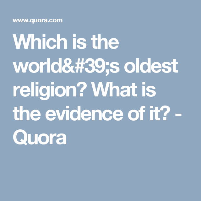 Which Is The Worlds Oldest Religion What Is The Evidence Of It - Oldest religion