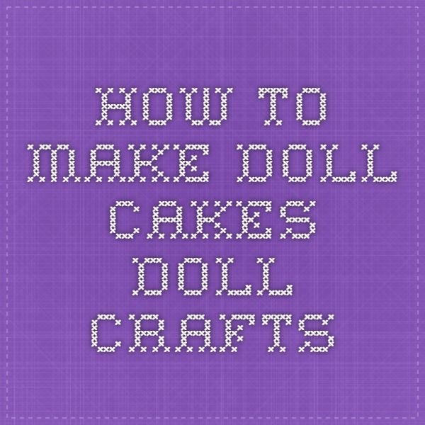 How to Make Doll Cakes - Doll Crafts