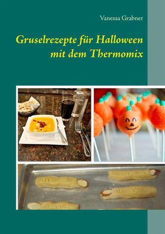 Gruselrezepte für Halloween mit dem Thermomix - Grabner, Vanessa