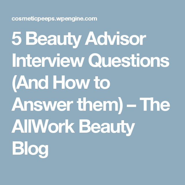 5 Beauty Advisor Interview Questions And How To Answer Them The Allwork Beauty Blog Behavioral Interview Questions Behavioral Interview Interview Questions