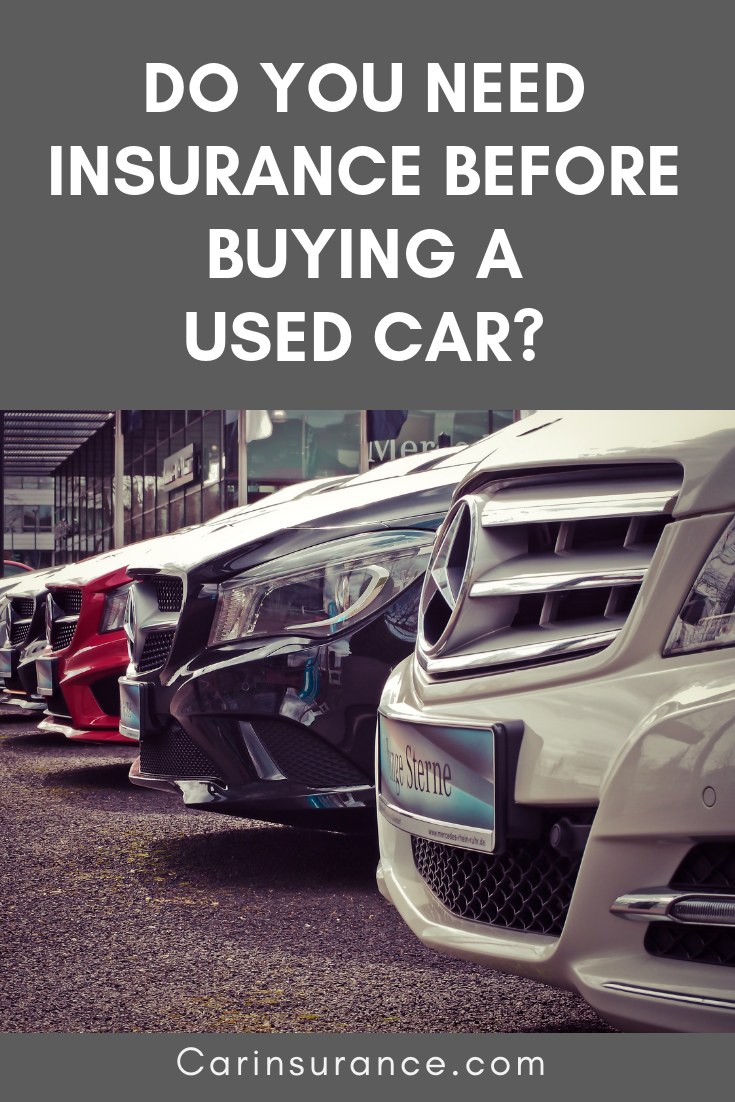 If You Re Shopping For A Used Car Be Prepared To Take The Steps Necessary To Insure It Car Insurance Car Insurance