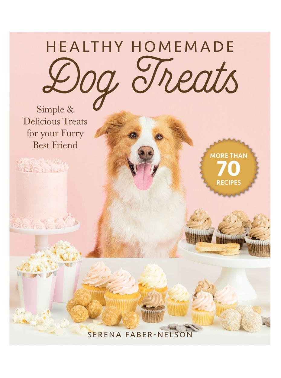 Healthy Homemade Dog Treats The Ultimate Dog Treat Recipe Book
