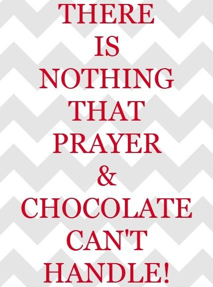 Craft-O-Maniac: Chocolate and Prayer Quote - free printable