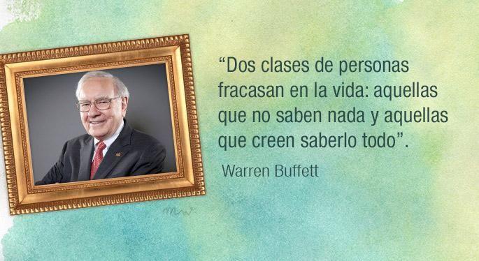 """""""Dos clases de personas fracasan en la vida: Aquellas que no saben nada y aquellas que..."""" #frases – @WarrenBuffett"""