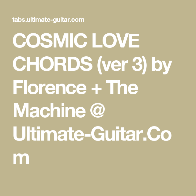 Cosmic Love Chords Ver 3 By Florence The Machine Ultimate