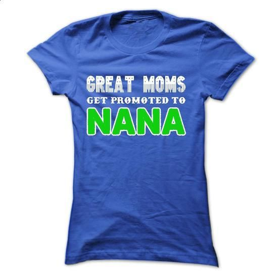 Great Moms get promoted to NANA - t shirt design #shirt #clothing