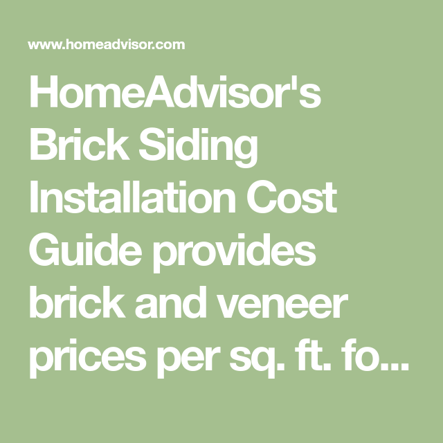 Homeadvisor S Brick Siding Installation Cost Guide Provides Brick And Veneer Prices Per Sq Ft For A Full Or Partial Fro Brick Siding Siding Installing Siding