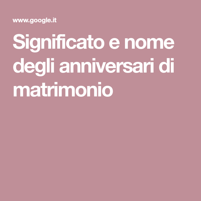 Anniversario Di Matrimonio Significato.Significato E Nome Degli Anniversari Di Matrimonio Anniversario