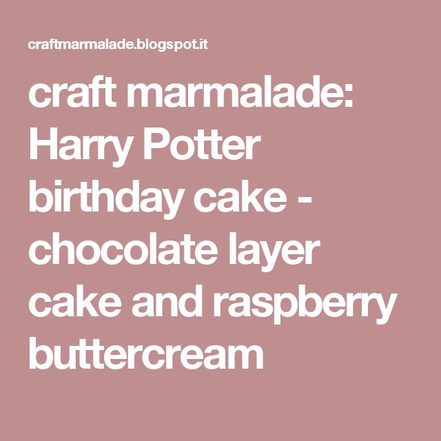 craft marmalade: Harry Potter birthday cake - chocolate layer cake and raspberry buttercream