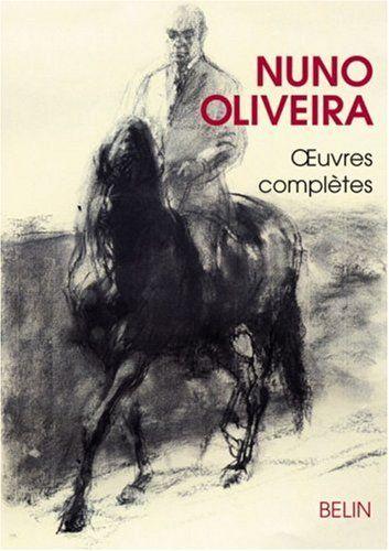 Amazon Fr Nuno Oliveira Oeuvres Completes Nuno Oliveira Jean Louis Sauvat Livres Nuno Les Oeuvres Ecuyer