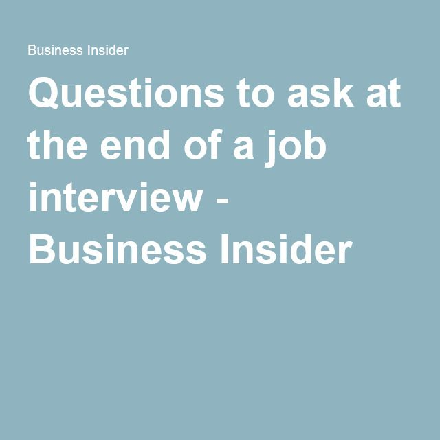 Questions to ask at the end of a job interview - Business Insider