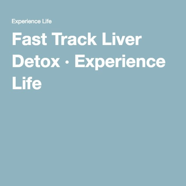 Fast Track Liver Detox · Experience Life