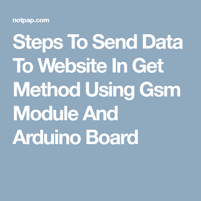Steps To Send Data To Website In Get Method Using Gsm Module