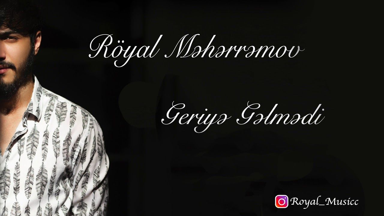 Royal Meherremov Geriye Gelmedi 2019 Music Songs Cover Photos Songs