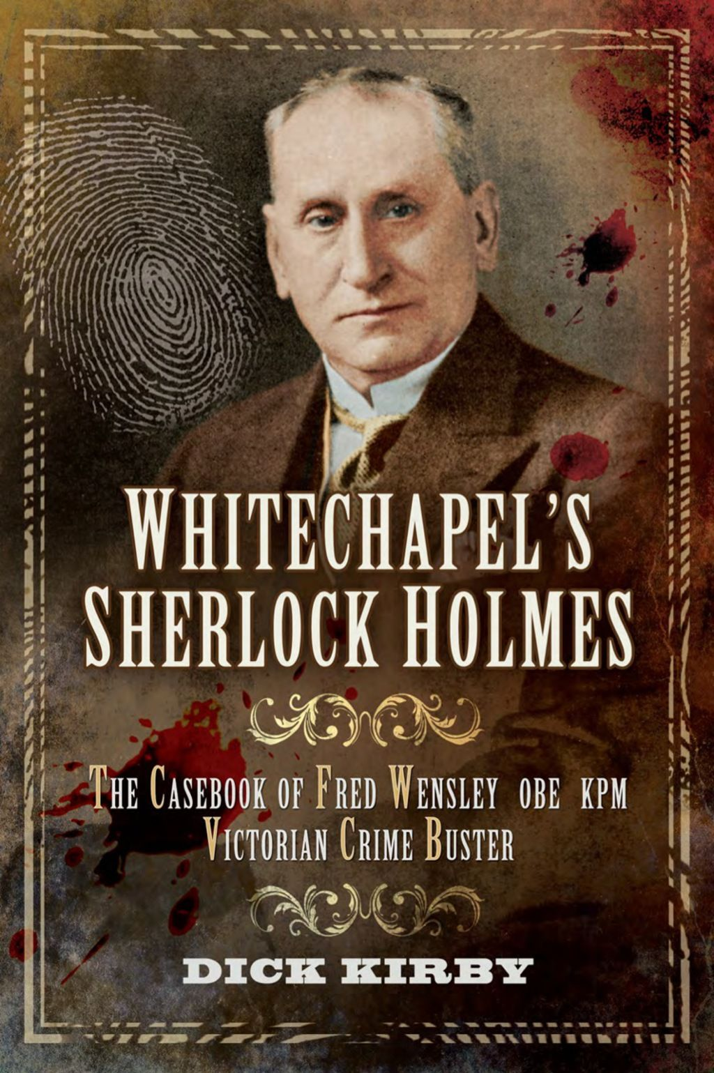 Whitechapels Sherlock Holmes: The Casebook of Fred Wensley OBE  KPM- Victorian Crime Buster (eBook)