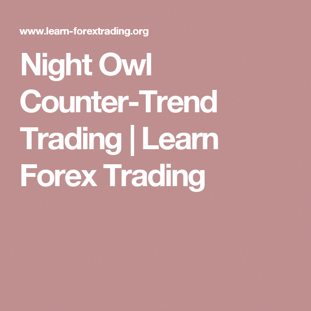 Night Owl Counter-Trend Trading - Learn Forex Trading
