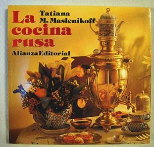"""Título: La cocina rusa (desde """"El Cosaco"""" con amor) / Autor: Maslenikoff, Tatiana M. / Ubicación: FCCTP – Gastronomía – Tercer piso / Código:  G/RU/ 641.5 M27"""