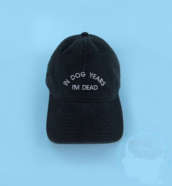 5f7b47cf2a5 In Dog Years I m Dead Baseball Cap Dad Hat Low by IMPURETHOUGHTS ...