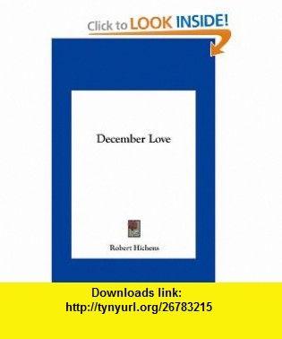 December Love (9781161428148) Robert Hichens , ISBN-10: 1161428143  , ISBN-13: 978-1161428148 ,  , tutorials , pdf , ebook , torrent , downloads , rapidshare , filesonic , hotfile , megaupload , fileserve