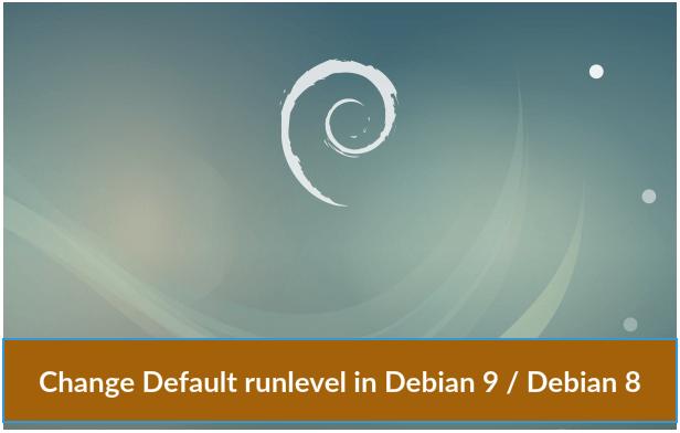 Change Default runlevel in Debian 9 / Debian 8 | Tech