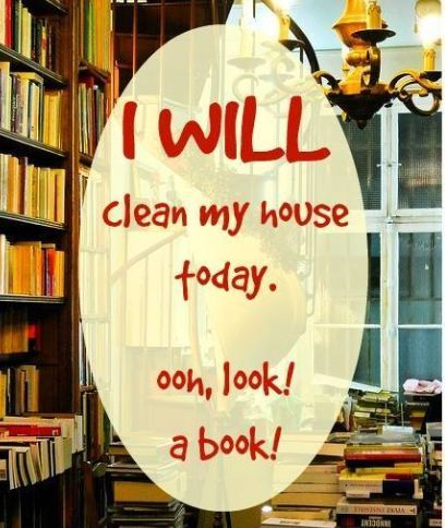 Clean My House i will clean my house today. oh look! a book! | bookworm <3