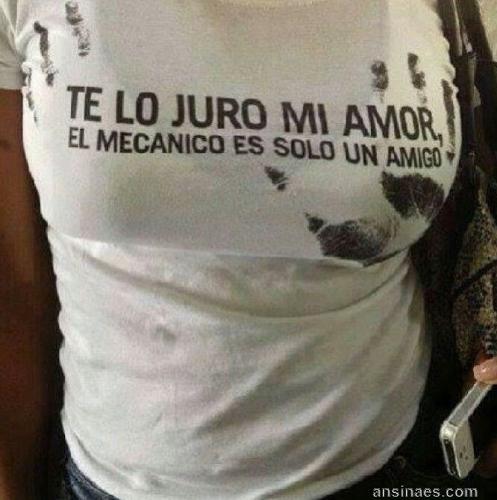 Te Lo Juro Mi Amor El Mecanico Es Solo Un Amigo Camisetas Graciosas Chistes Y Bromas Imagenes Divertidas