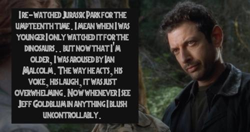 Most accurate confession ever. Ian Malcolm (Jeff Golblum)
