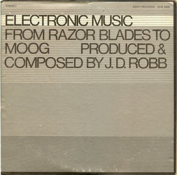 J.D. Robb Electronic Music From Razor Blades To Moog at