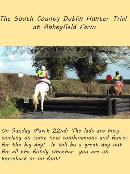 The South County Dublin Hunter Trial at Abbeyfield Farm  on Sunday March 22nd.