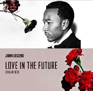 John Legend Love In The Future If You Haven T Listened Yet