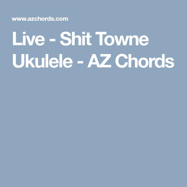 Live Shit Towne Ukulele Az Chords Ukulele Pinterest