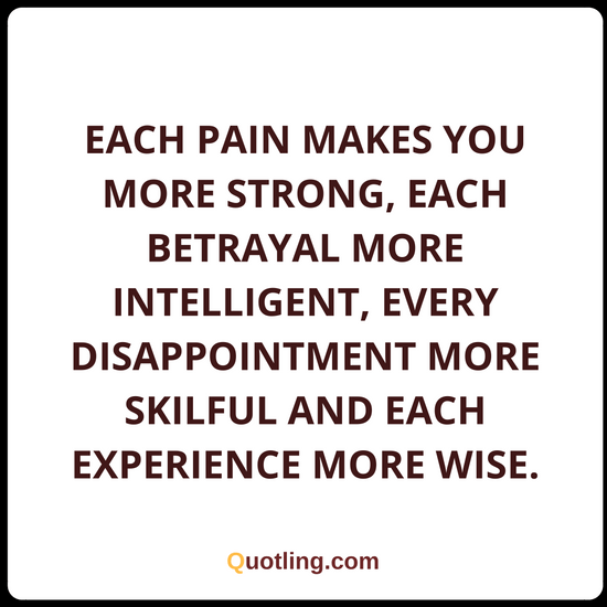 Each Pain Makes You More Strong Each Betrayal Life Lesson Quote Beauteous Lesson In Life Quote