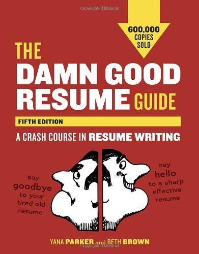 The Damn Good Resume Guide, Fifth Edition A Crash Course in - resume guide