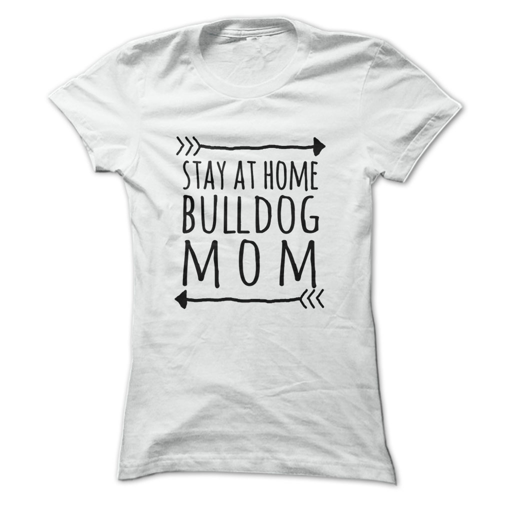 Stay at home BULLDOG mom t-shirt T Shirt, Hoodie, Sweatshirts ...