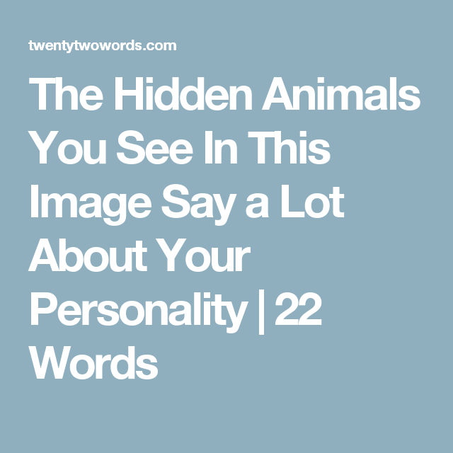 The Hidden Animals You See In This Image Say a Lot About Your Personality | 22 Words