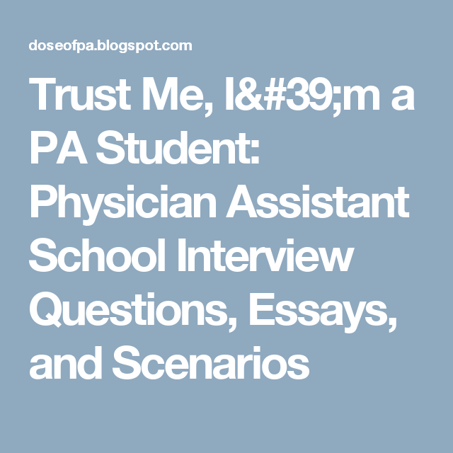 trust me i m a pa student physician assistant school interview  trust me i a pa student physician assistant school interview questions essays and scenarios