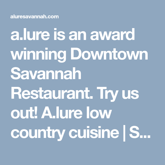 A Lure Is An Award Winning Downtown Savannah Restaurant Try Us Out A Lure Low Country Cuisine Savannah Savannah Restaurants Downtown Savannah Savannah Chat