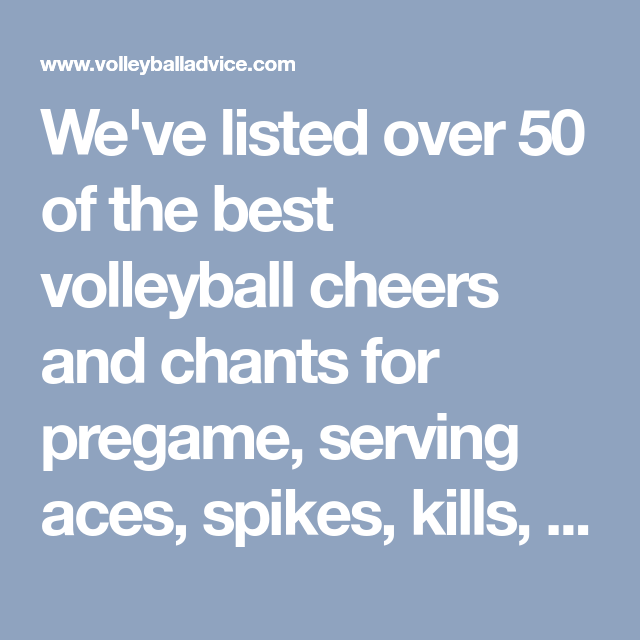 We Ve Listed Over 50 Of The Best Volleyball Cheers And Chants For Pregame Serving Aces Spikes Kills Tips Shanks Volleyball Cheers Cheers And Chants Cheer