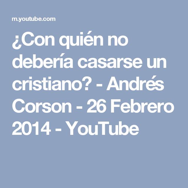 ¿Con quién no debería casarse un cristiano? - Andrés Corson - 26 Febrero 2014 - YouTube