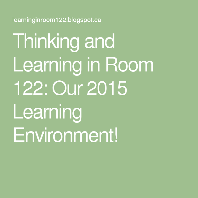 Thinking and Learning in Room 122: Our 2015 Learning Environment!