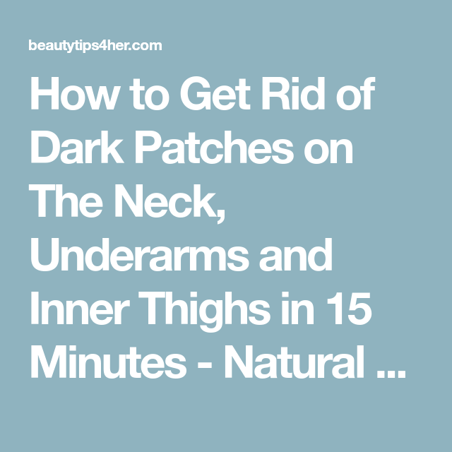 How To Get Rid Of Dark Patches On The Neck, Underarms And