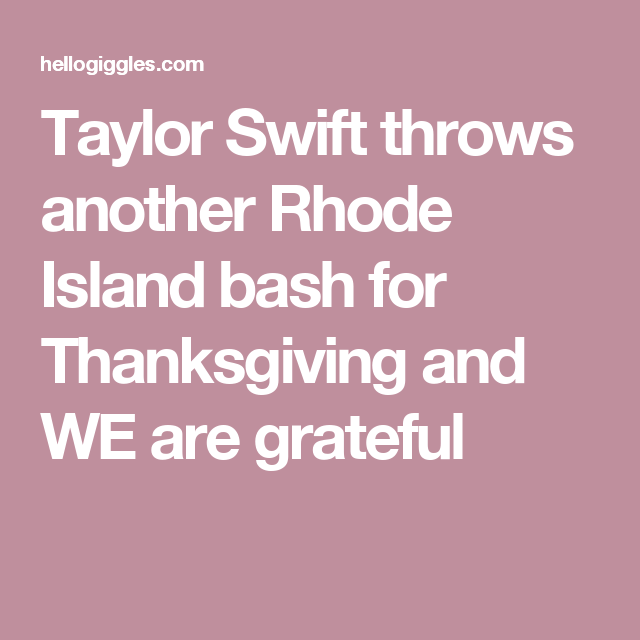Taylor Swift throws another Rhode Island bash for Thanksgiving and WE are grateful
