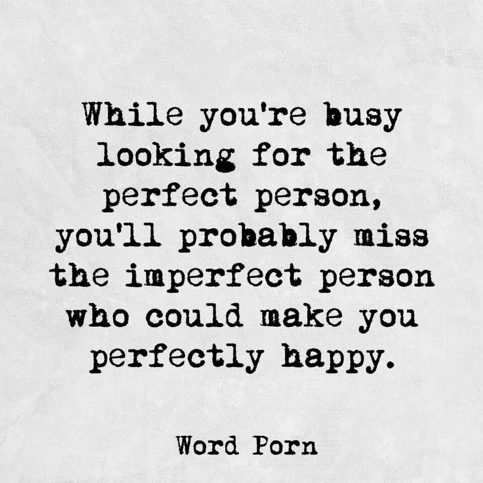 Imperfect Love Quotes Whule You're Busy Looking For The Perfect Person You'll Probably