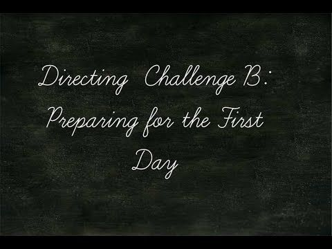 Directing Challenge B: Preparing for the First Day