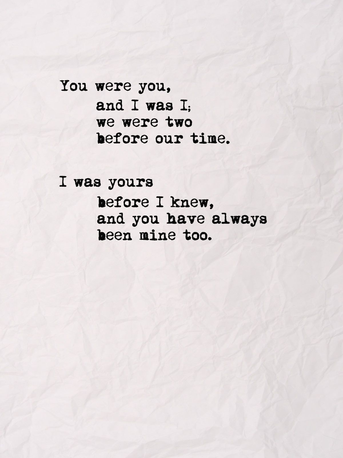 You Were You And I Was I We Were Two Before Our Time I Was Yours Before I Knew And You Have Always Been Mine I Know Quotes Little Things Quotes