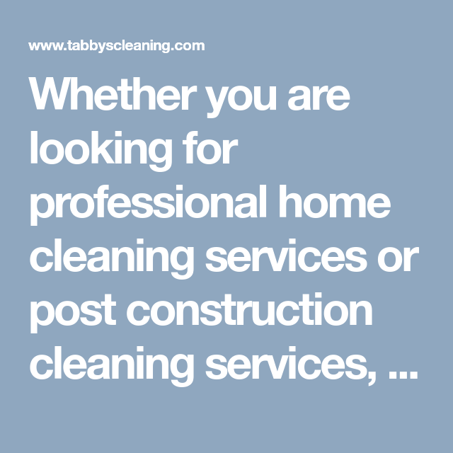 Weather You Are Looking For Professional Home Cleaning Services Or Post Construction Cleaning S House Cleaning Services Professional House Cleaning Clean House
