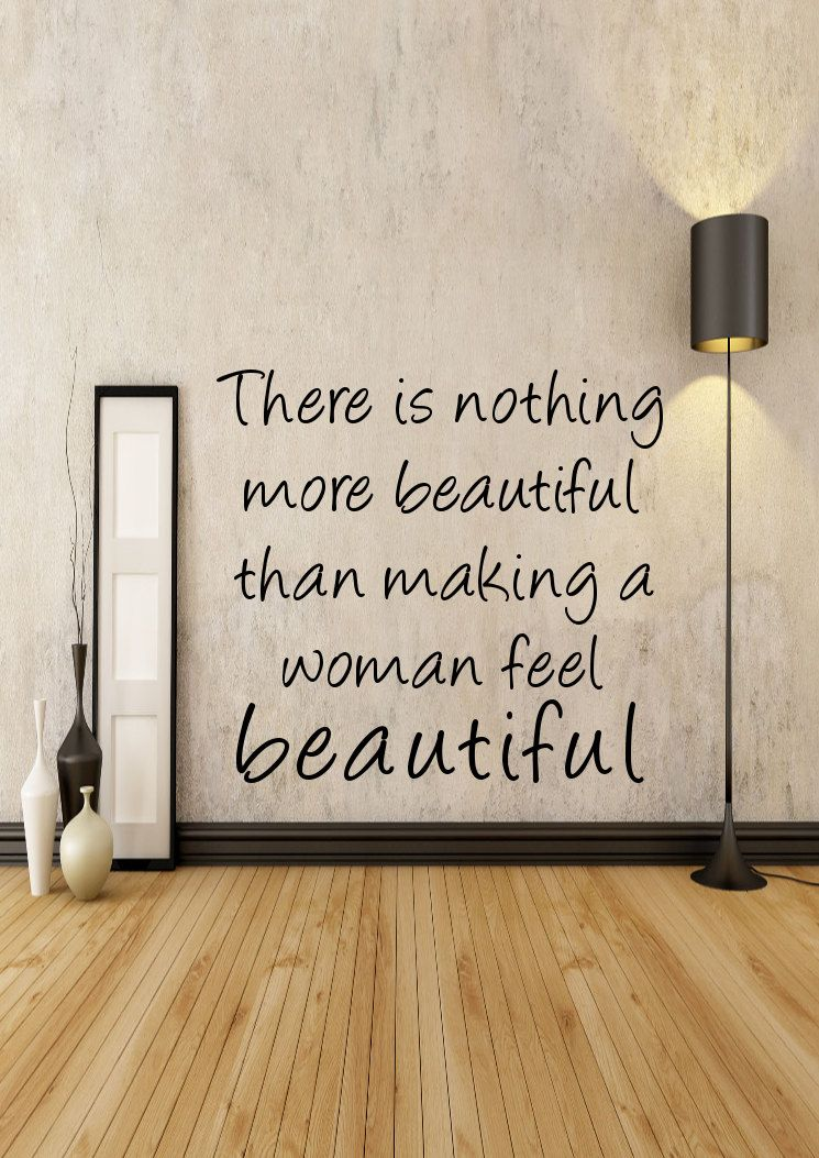 there is nothing more beautiful than making a woman feel beautiful